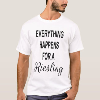 EVERYTHING HAPPENS FOR A RIESLING Funny Wine Quote T-Shirt