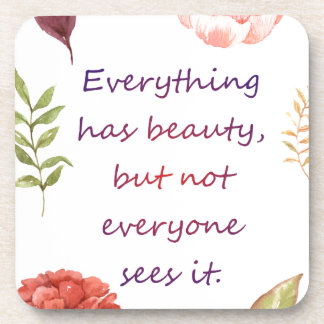 Everything has beauty coaster