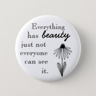 Everything has beauty just not everyone can see i. 2 inch round button