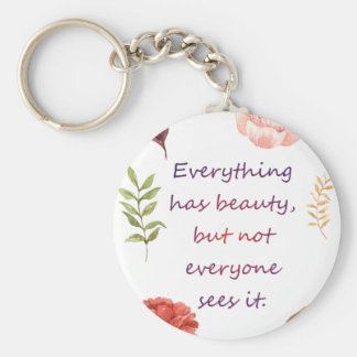 Everything has beauty. keychain