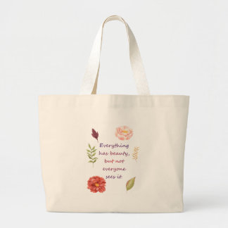 Everything has beauty. large tote bag