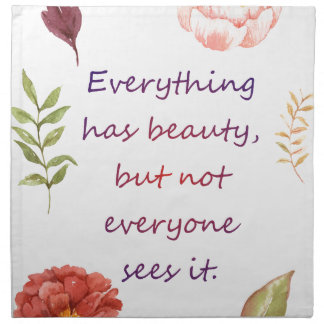 Everything has beauty. napkin