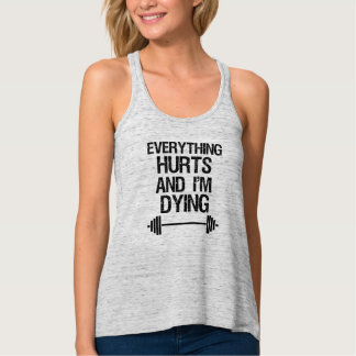 Everything hurts and I'm Dying funny gym tank top