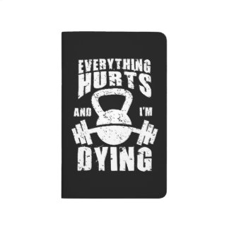 Everything Hurts And I'm Dying - Funny Gym Workout Journal
