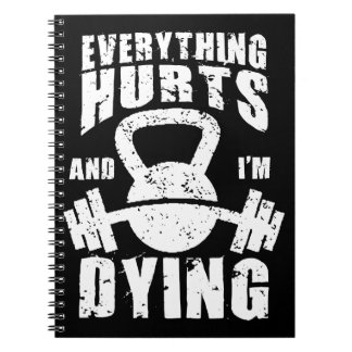Everything Hurts And I'm Dying - Funny Gym Workout Spiral Notebook