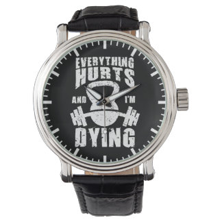Everything Hurts And I'm Dying - Funny Gym Workout Wrist Watch
