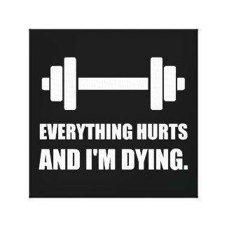Everything Hurts Dying Workout Canvas Print