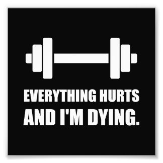 Everything Hurts Dying Workout Photo Art