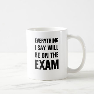 Everything I say will be on the exam Coffee Mug