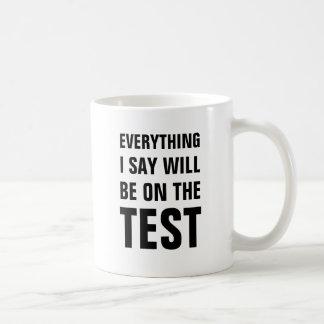Everything I say will be on the test Basic White Mug