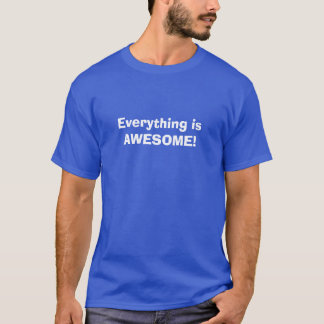 Everything is AWESOME!  [T-Shirt] T-Shirt
