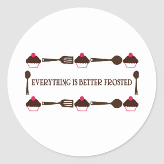Everything Is Better Frosted Round Sticker