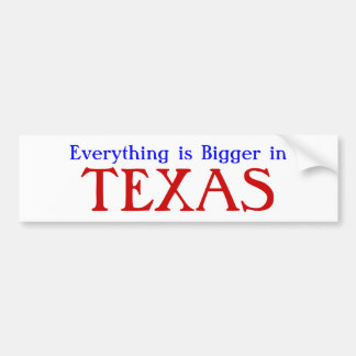 Everything is Bigger in TEXAS Bumper Sticker