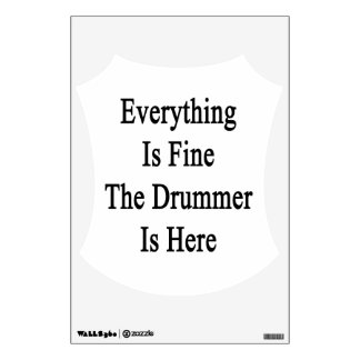 Everything Is Fine The Drummer Is Here Wall Decal