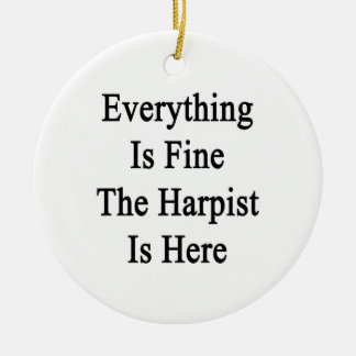 Everything Is Fine The Harpist Is Here Ceramic Ornament