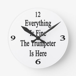 Everything Is Fine The Trumpeter Is Here Clocks