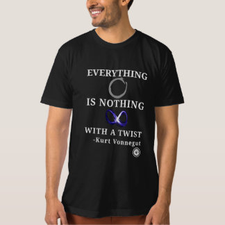 Everything is nothing, with a twist. T-Shirt