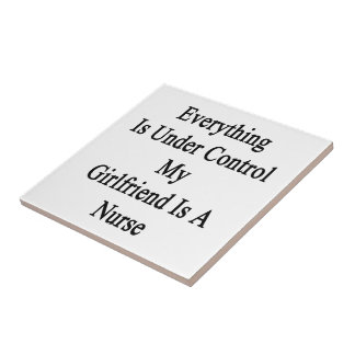 Everything Is Under Control My Girlfriend Is A Nur Ceramic Tiles