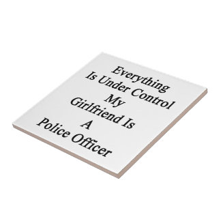 Everything Is Under Control My Girlfriend Is A Pol Ceramic Tile