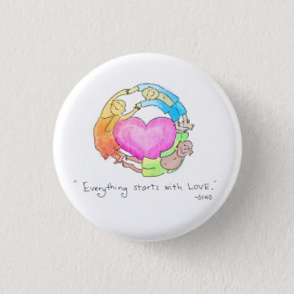 Everything Starts with Love 1 Inch Round Button