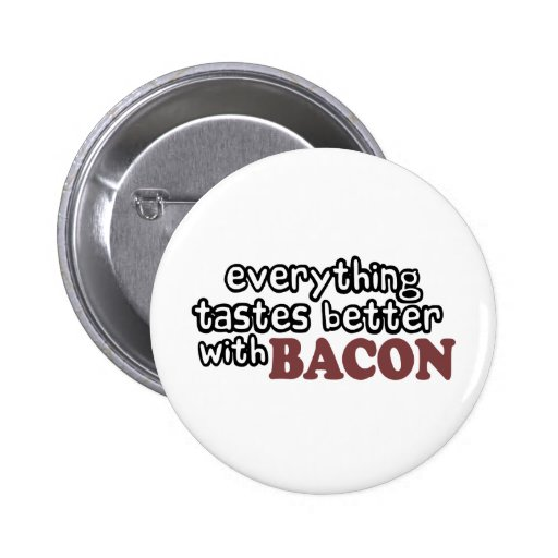 everything tastes better bacon pinback buttons