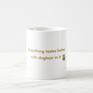 everything tastes better with doghair in it coffee mug