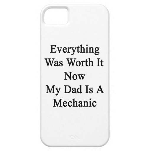 Everything Was Worth It Now My Dad Is A Mechanic iPhone 5/5S Cover
