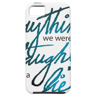 Everything We Were Taught Case For The iPhone 5