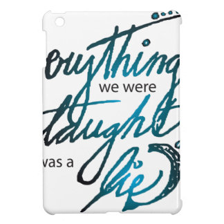 Everything We Were Taught iPad Mini Cases