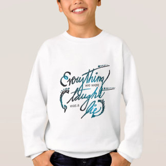 Everything We Were Taught Sweatshirt