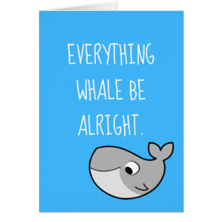 Everything WHALE Be Alright Puns Humor Whale Card