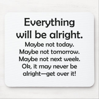 Everything will be alright… or maybe not mousepads