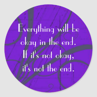 Everything will be okay in the end. classic round sticker