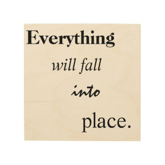 Everything will fall into place wood prints