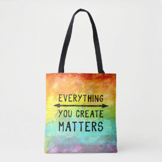 Everything You Create Matters Tote Bag