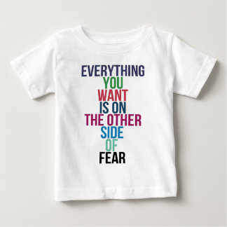 Everything You Want Is On The Other Side Of Fear Baby T-Shirt