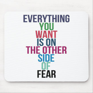 Everything You Want Is On The Other Side Of Fear Mouse Pad
