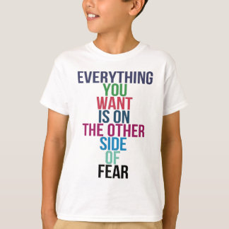 Everything You Want Is On The Other Side Of Fear T-Shirt