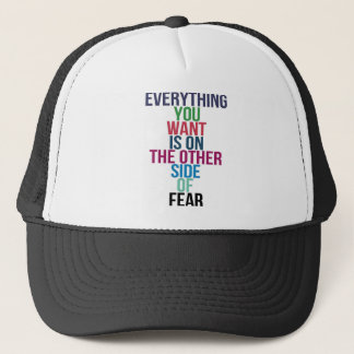 Everything You Want Is On The Other Side Of Fear Trucker Hat