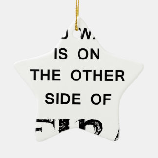everything you want is onthe other side  of fire.p ceramic ornament