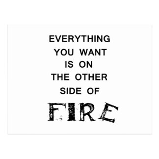 everything you want is onthe other side  of fire.p postcard