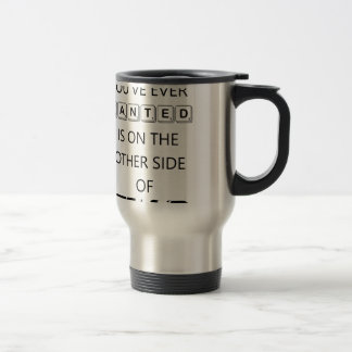 everything you've ever wanted is on the   other si travel mug