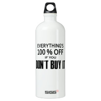 Everything's 100% Off If You Don't Buy It Water Bottle