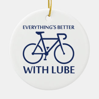 Everything's Better With Lube Ceramic Ornament