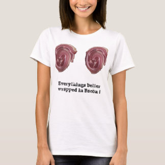 Everythings better wrapped in bacon ! T-Shirt