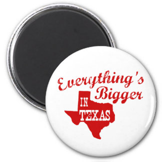 Everything's bigger in Texas 2 Inch Round Magnet