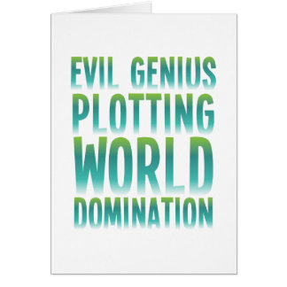 EVIL GENIUS PLOTTING WORLD DOMINATION GREETING CARD
