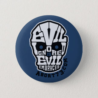 Evil Ignored is Evil Embraced / Abort73.com 2 Inch Round Button