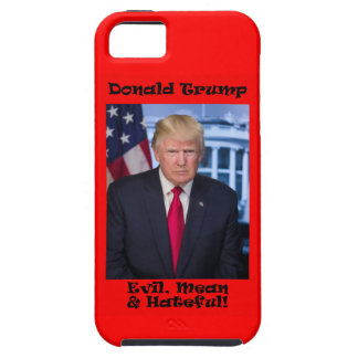 Evil Mean And Hateful - Anti Trump Case For The iPhone 5
