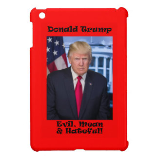 Evil Mean And Hateful - Anti Trump iPad Mini Cover